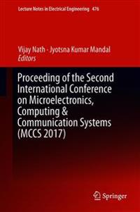 Proceeding of the Second International Conference on Microelectronics, Computing & Communication Systems 2017