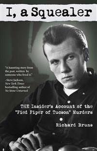 "I, a Squealer: The Insider's Account of the ""Pied Piper of Tucson"" Murders"