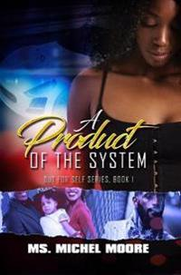 A Product Of The System