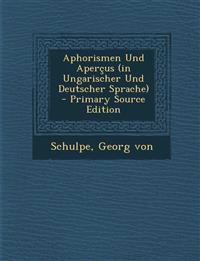 Aphorismen Und Apercus (in Ungarischer Und Deutscher Sprache) - Primary Source Edition