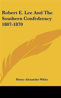 Robert E. Lee And The Southern Confederacy 1807-1870