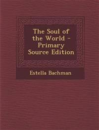 The Soul of the World - Primary Source Edition