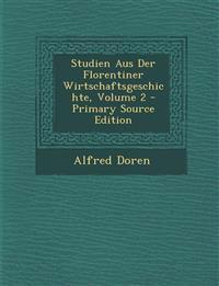 Studien Aus Der Florentiner Wirtschaftsgeschichte, Volume 2