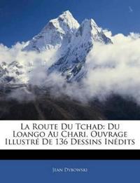 La Route Du Tchad: Du Loango Au Chari. Ouvrage Illustré De 136 Dessins Inédits