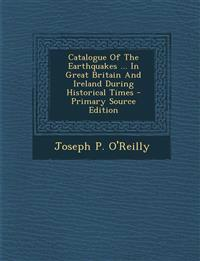 Catalogue Of The Earthquakes ... In Great Britain And Ireland During Historical Times