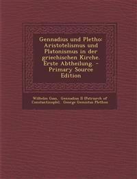 Gennadius und Pletho: Aristotelismus und Platonismus in der griechischen Kirche. Erste Abtheilung.