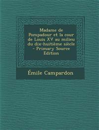 Madame de Pompadour Et La Cour de Louis XV Au Milieu Du Dix-Huitieme Siecle