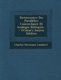 Dictionnaire Des Parallèles: Concordance Et Analogie Bibliques...