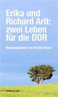 Erika und Richard Arlt: zwei Leben für die DDR