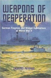 Weapons of desperation - german frogmen and midget submarines of world war