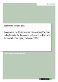 Programa de Entrenamiento En Ingles Para La Industria de Petroleo y Gas, En La Escuela Ramal de Energia y Minas (Eem)