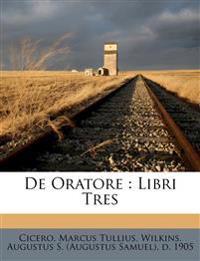 De Oratore : Libri Tres