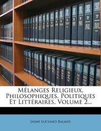 Melanges Religieux, Philosophiques, Politiques Et Litteraires, Volume 2...
