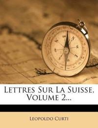Lettres Sur La Suisse, Volume 2...