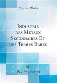 Industrie des Métaux Secondaires Et des Terres Rares (Classic Reprint)