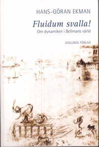 Fluidum svalla! : om dynamiken i Bellmans värld