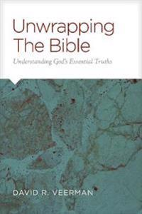 Unwrapping the Bible: Understanding God's Essential Truths