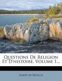Questions De Religion Et D'histoire, Volume 1...
