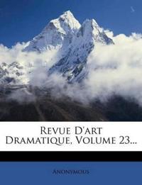 Revue D'art Dramatique, Volume 23...