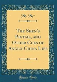 The Shen's Pigtail, and Other Cues of Anglo-China Life (Classic Reprint)