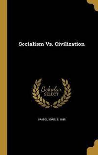 SOCIALISM VS CIVILIZATION
