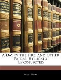 A Day by the Fire: And Other Papers, Hitherto Uncollected