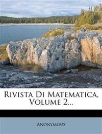 Rivista Di Matematica, Volume 2...