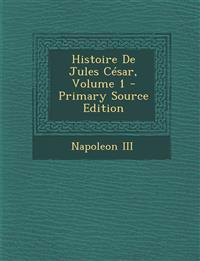 Histoire de Jules Cesar, Volume 1