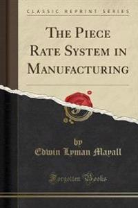 The Piece Rate System in Manufacturing (Classic Reprint)