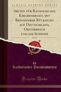 Archiv für Katholisches Kirchenrecht, mit Besonderer Rücksicht auf Deutschland, Oesterreich und die Schweiz, Vol. 47 (Classic Reprint)