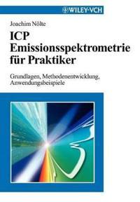 Icp Emissionsspektrometrie Fur Praktiker: Grundlagen, Methodenentwicklung, Anwendungsbeispiele