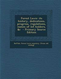 Forest Lawn: its history, dedications, progress, regulations, names of lot holders, &c  - Primary Source Edition