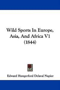 Wild Sports In Europe, Asia, And Africa V1 (1844)
