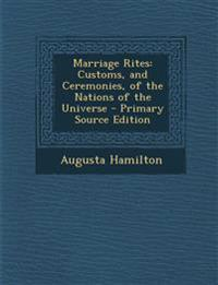 Marriage Rites: Customs, and Ceremonies, of the Nations of the Universe