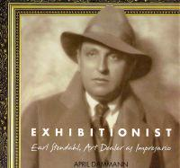 Exhibitionist: Earl Stendahl, Art Dealer as Impresario