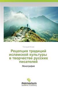 Retseptsiya Traditsiy Islamskoy Kul'tury V Tvorchestve Russkikh Pisateley