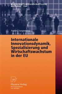Internationale Innovationsdynamik, Spezialisierung Und Wirtschaftswachstum in Der Eu/ International Innovation Dynamics, Specialization and Economic Growth in the Eu