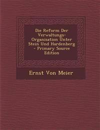 Die Reform Der Verwaltungs-Organisation Unter Stein Und Hardenberg