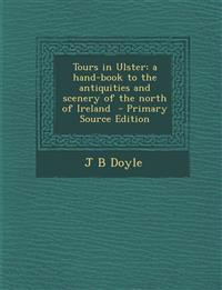Tours in Ulster: A Hand-Book to the Antiquities and Scenery of the North of Ireland - Primary Source Edition