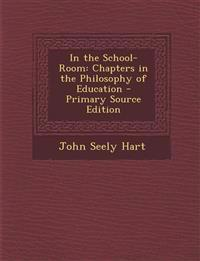 In the School-Room: Chapters in the Philosophy of Education