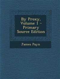 By Proxy, Volume 1 - Primary Source Edition