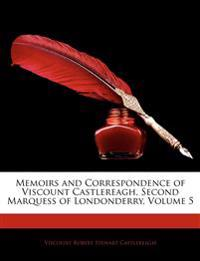 Memoirs and Correspondence of Viscount Castlereagh, Second Marquess of Londonderry, Volume 5