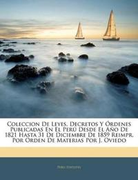 Coleccion De Leyes, Decretos Y Órdenes Publicadas En El Perú Desde El Año De 1821 Hasta 31 De Diciembre De 1859 Reimpr. Por Orden De Materias Por J. O