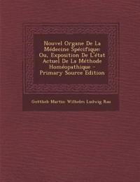 Nouvel Organe de La Medecine Specifique: Ou, Exposition de L'Etat Actuel de La Methode Homeopathique - Primary Source Edition