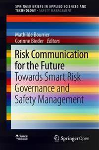 Risk Communication for the Future: Towards Smart Risk Governance and Safety Management