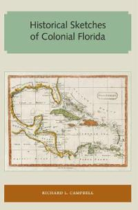 Historical Sketches of Colonial Florida