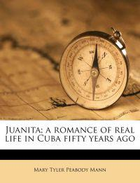 Juanita; a romance of real life in Cuba fifty years ago