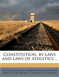 Constitution, by-laws and laws of athletics ..