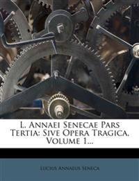 L. Annaei Senecae Pars Tertia: Sive Opera Tragica, Volume 1...