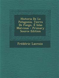 Historia De La Patagonia, Tierra De Fuego, É Islas Malvinas